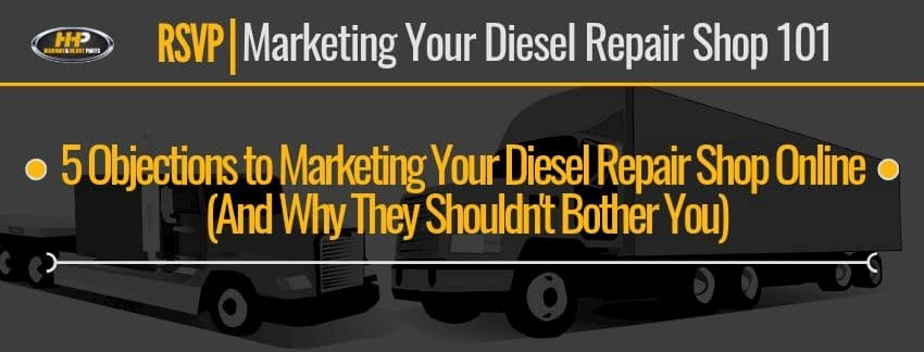 5 objections to marketing your diesel repair shop online banner | Highway & Heavy Parts