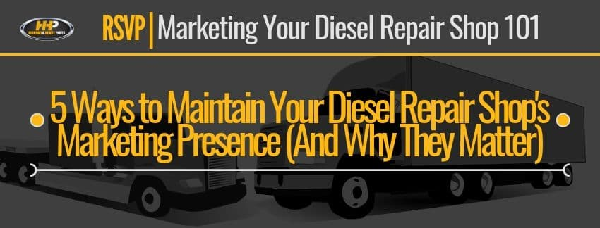 5 ways to maintain your diesel repair shops marketing presence | Highway & Heavy Parts