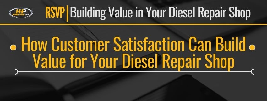 how customer satisfaction can build value for your diesel repair shop banner | Highway & Heavy Parts