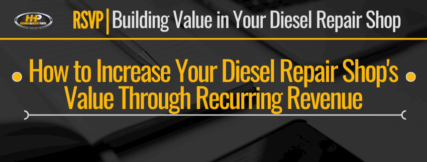 how to increase your diesel repair shops value through recurring revenue banner | Highway & Heavy Parts