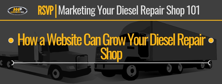 How a Website Can Grow Your Diesel Repair Shop | Highway & Heavy Parts