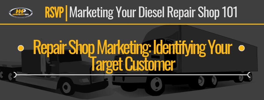 Repair Shop Marketing: Identifying Your Target Customer | Highway & Heavy Parts