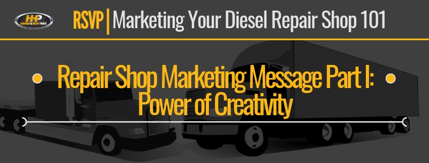Repair Shop Marketing Message Part I: Power of Creativity | Highway & Heavy Parts