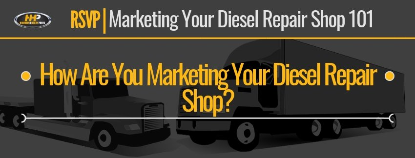 How Are You Marketing Your Diesel Repair Shop?| Highway & Heavy Parts