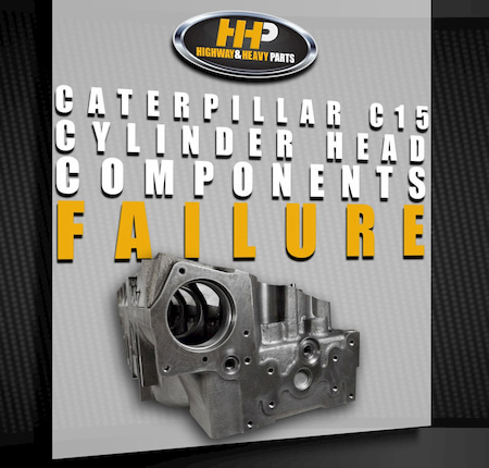 cat c15 cylinder head components failure | Highway & Heavy Parts