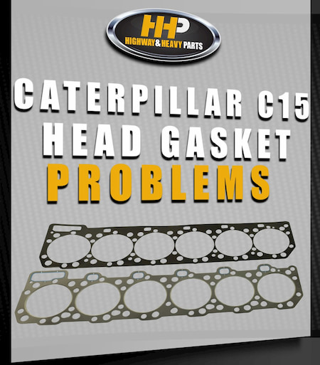 cat c15 head gasket problems | Highway & Heavy Parts