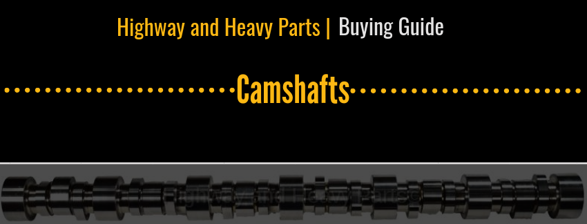 Camshaft Buying Guide | Highway and Heavy Parts